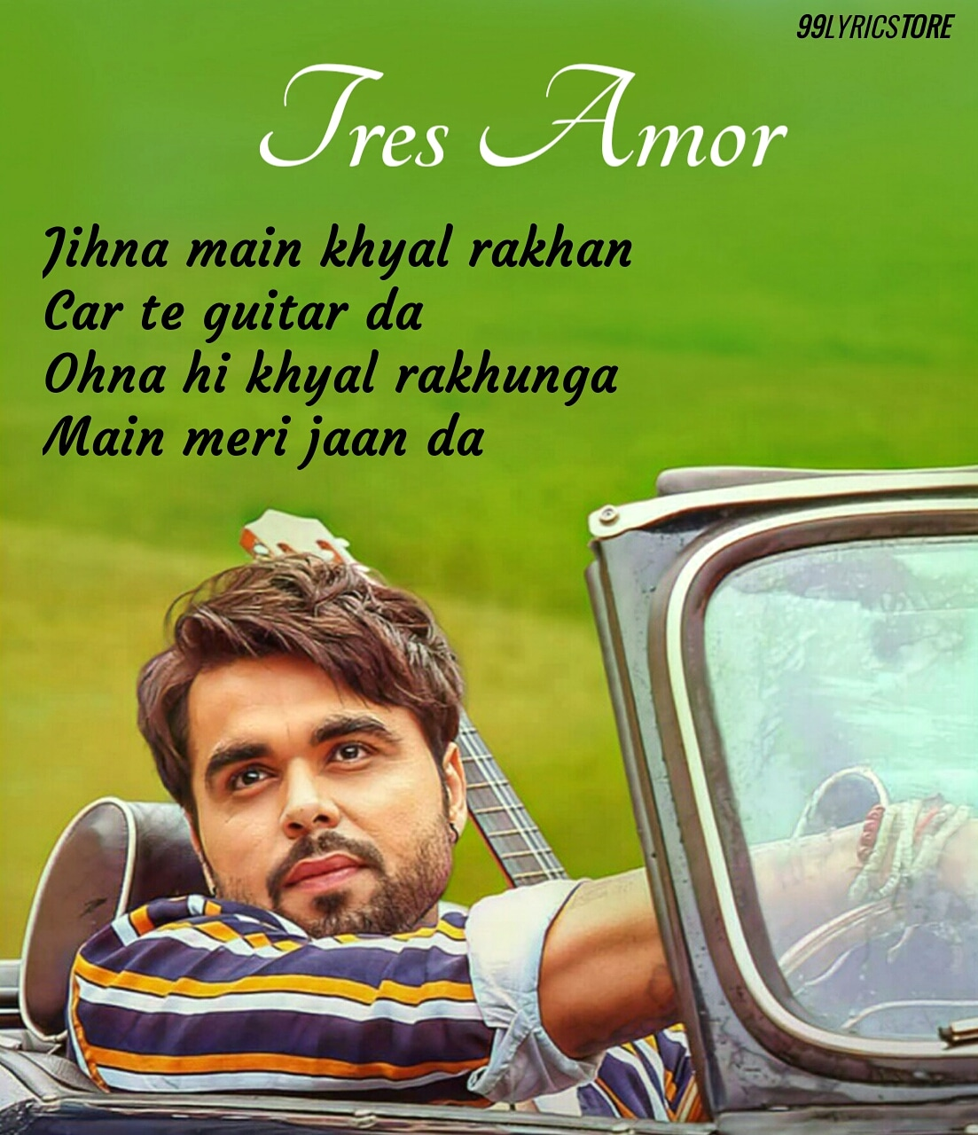 Tres Amor Punjabi Song Lyrics Sung by Ninja and written by Nirmaan