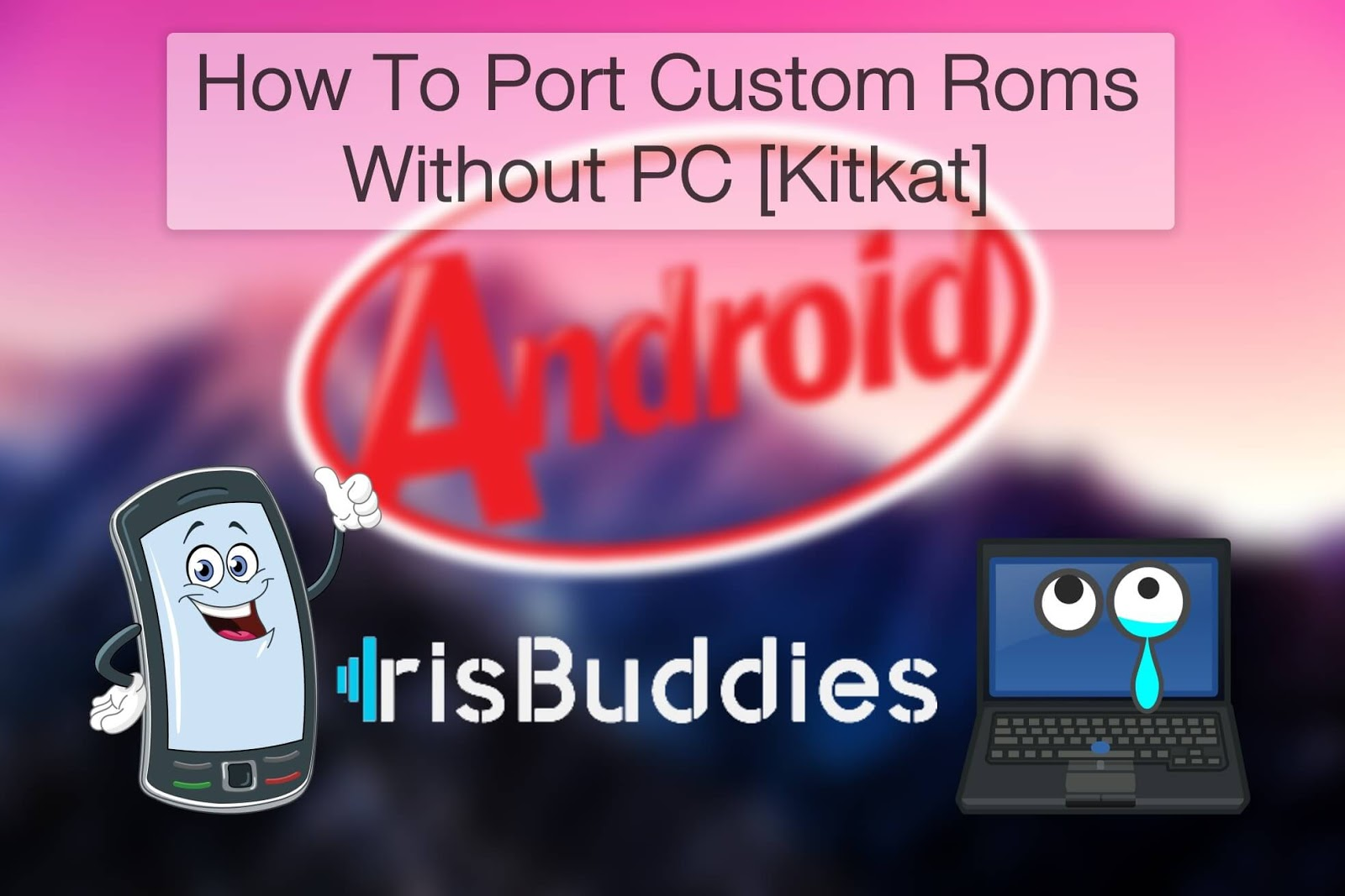 How To Port Custom Roms Without PC On Your Mobile [Kitkat] | Iris