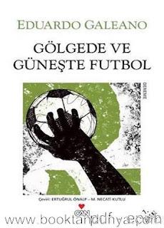Eduardo Galeano - Gölgede ve Güneşte Futbol