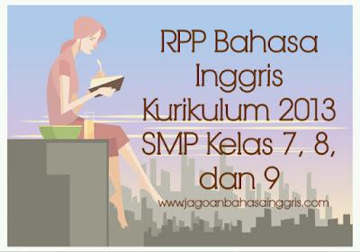 Pada kesempatan kali ini kami akan membahas dan memberikan RPP Bahasa Inggris Kurikulum  RPP Bahasa Inggris Kurikulum 2013 SMP Kelas 7, 8, dan 9
