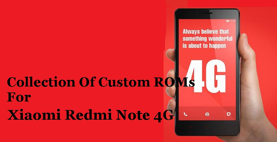 Collection Of ROMs For Xiaomi Redmi Note 4G - Droid Tech HUB | Hub