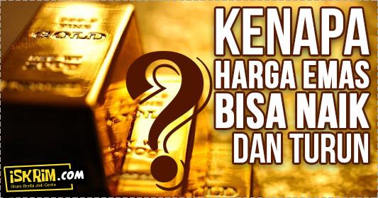 kenapa harga emas bisa naik dan turun_iskrim_com_
