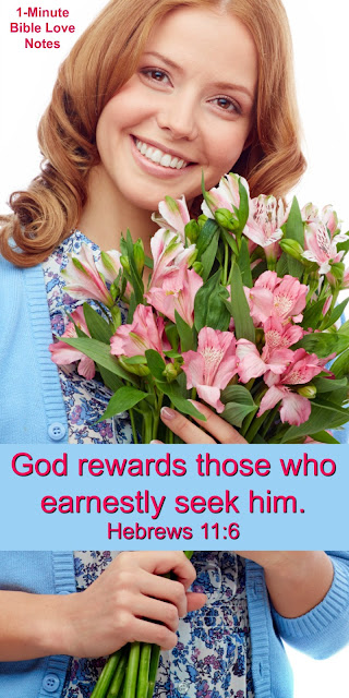 God Rewards Those Who Earnestly Seek Him - Hebrews 11:6. Let's be faithful with our resources.