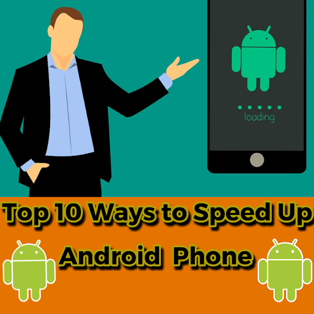 How to speed up android phone | How to make android phone run faster | Top 10 ways to speed up android phone