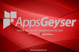 Hal Positif dan Negatif AppsGeyser yang dimanfaatkan Netizen