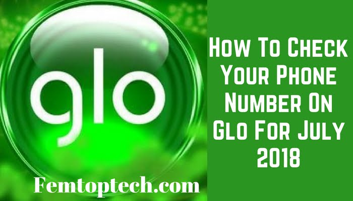 How To Check Your Phone Number On Glo For July 2018
