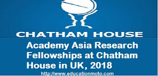 Academy Asia Research Fellowships at Chatham House in UK, 2018, Introduction, Description, Eligibility Criteria, Method of Applying, SCHOLARSHIP LINK,