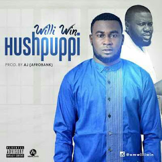 "New Music :Willi Win_ ""Hushpuppi"" Produced by AJ [AfroBank]"