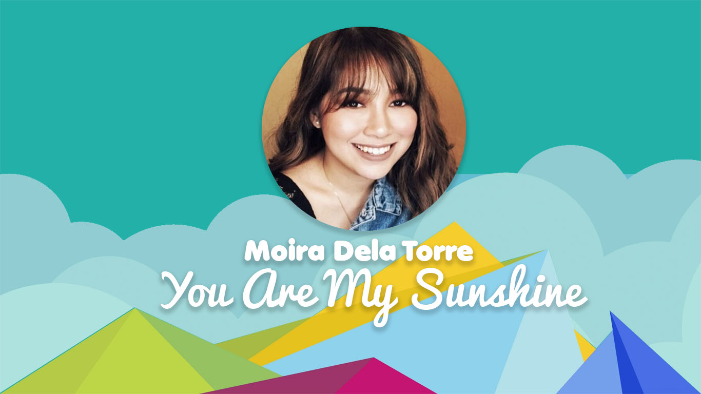 You Are My Sunshine Moira Dela Torre