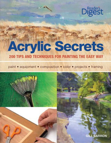 Acrylic Secrets - 300 Tips and Techniques for Painting the Easy Way by Gill Barron