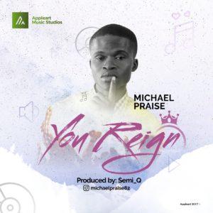 Michael Praise – You Reign