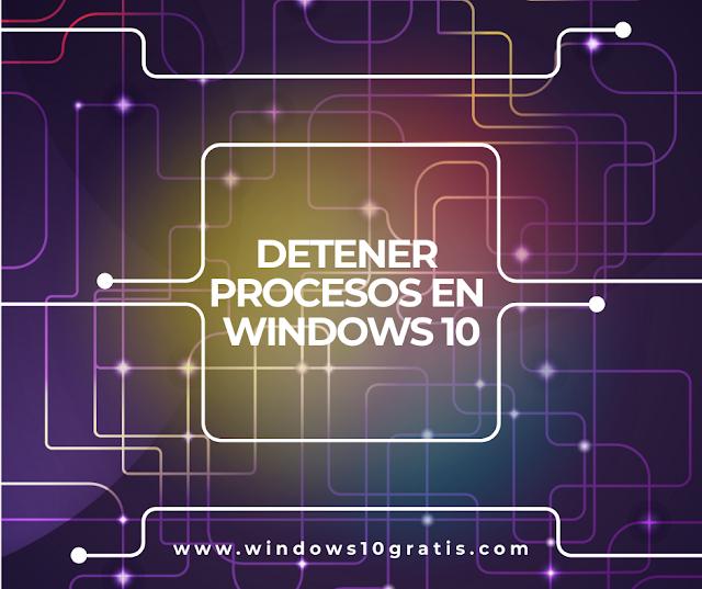 Cambiar el estado y detener todos los procesos en Windows 10