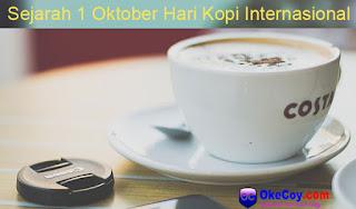 Sejarah Perayaan 1 Oktober Hari Kopi Internasional