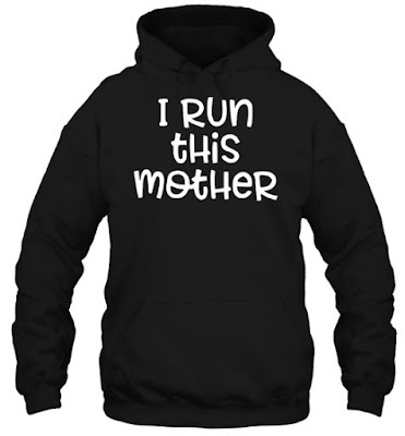I RUN THIS MOTHER Shirt, I RUN THIS MOTHER T Shirt, I RUN THIS MOTHER Hoodie,
