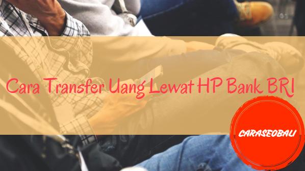 Cara Transfer Uang Lewat HP Bank BRI