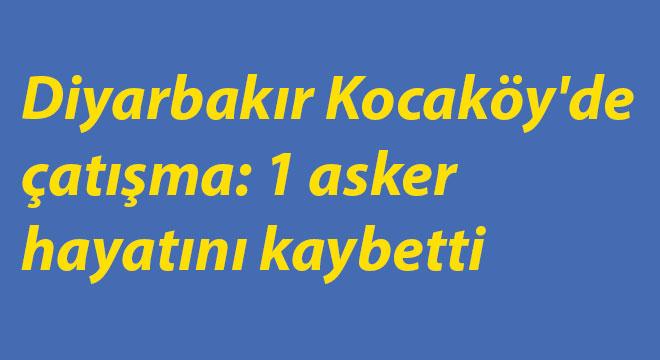 Diyarbakır Kocaköy'de çatışma: 1 asker hayatını kaybetti