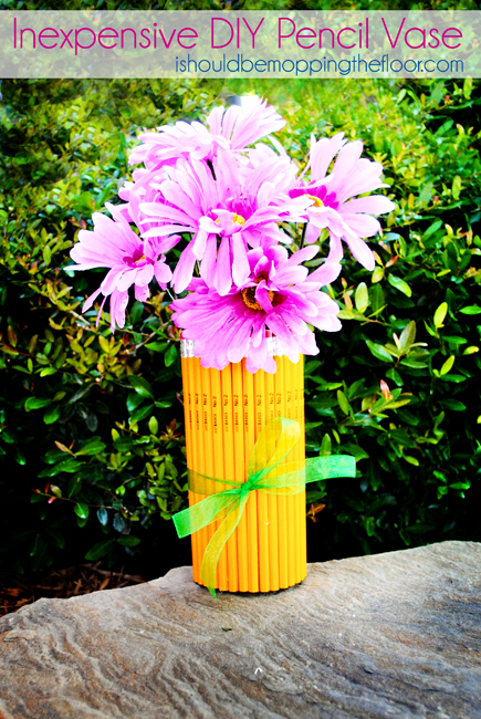 I Should Be Mopping The Floor Inexpensive Diy Pencil Vase