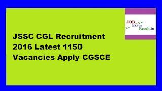 JSSC CGL Recruitment 2016 Latest 1150 Vacancies Apply CGSCE