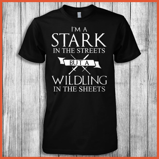 I'm A Stark In The Streets But A Wildling In The Sheets T-Shirt