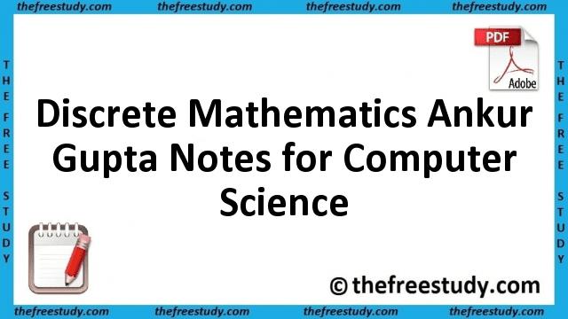 Discrete Mathematics Ankur Gupta Class Notes for Computer Science