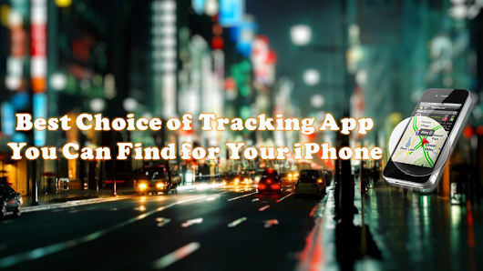Best Choice of Tracking App You Can Find for Your iPhone | Alexas Apps