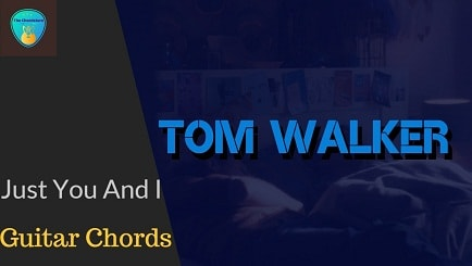 Just You And I Guitar Chords ACCURATE | TOM WALKER