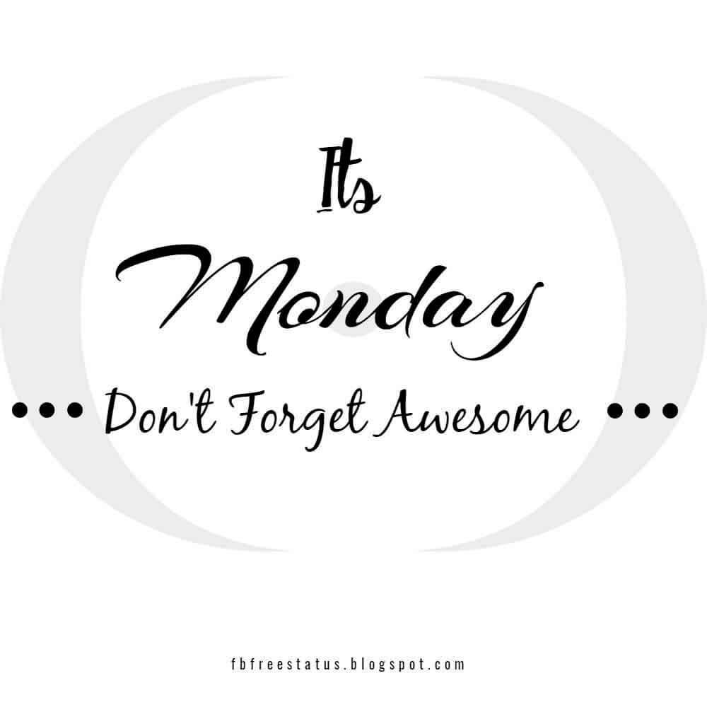 It's monday don't forget awesome.