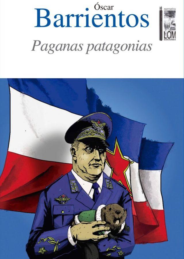 """""""Paganas Patagonias"""", de Oscar Barrientos Bradasic"""
