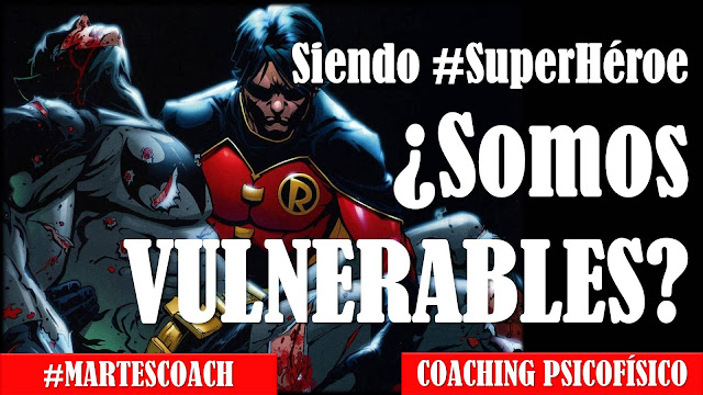 Siendo #Superheroe v6 ¿Somos vulnerables? #MartesCoach