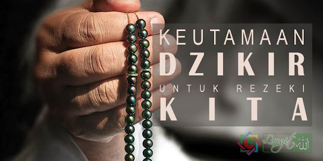 Keutamaan BerDzikir Untuk Rezeki Kita (www.langitallah.com)