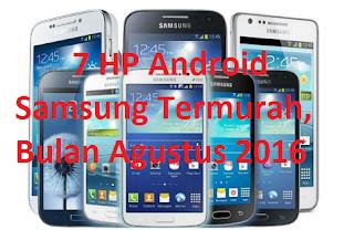 7 HP Android Samsung Termurah, Bulan Agustus 2016