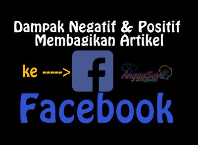 Dampak Negatif dan Positif Membagikan Artikel Di Facebook