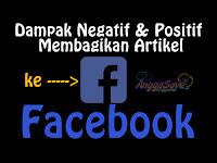 Dampak Negatif dan Positif Membagikan Artikel Blog Di Facebook