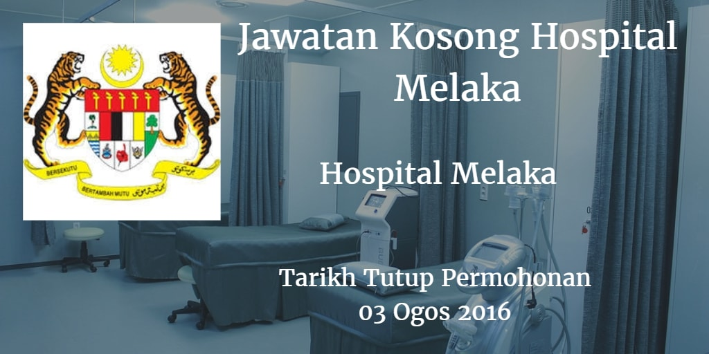 Jawatan Kosong Hospital Melaka  03 Ogos 2016