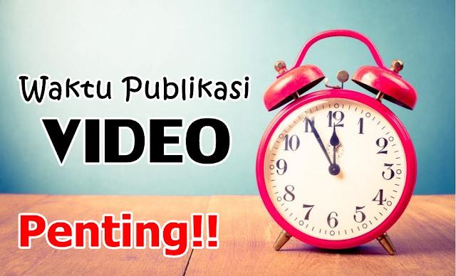 WAKTU PUBLIKASI VIDEO
