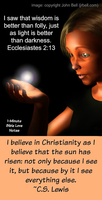 C.S. Lewis I believe in Christianity as I believe in the sun