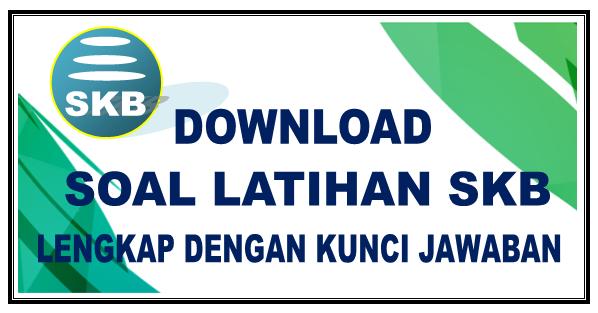 Download Soal Skb Tkb Semua Instansi Lengkap Dengan Kunci Jawaban Kampus Pendidikan