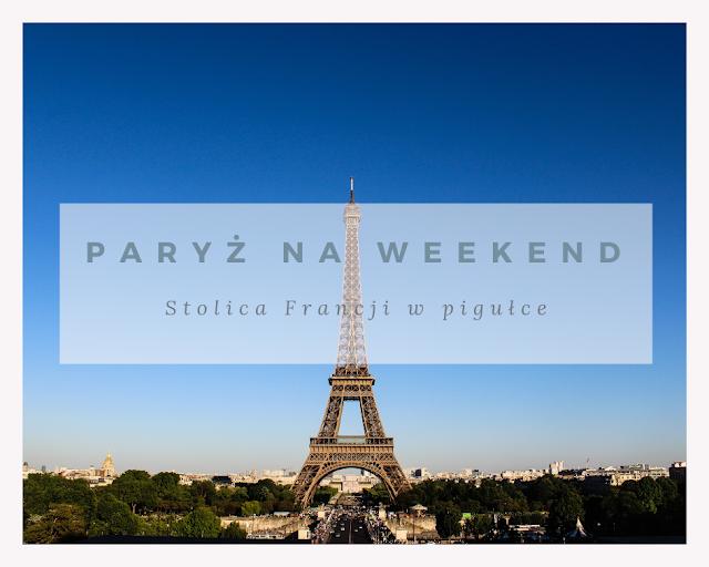 Paryż w pigułce - co zobaczyć? [MINI PRZEWODNIK]