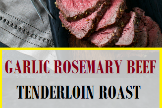 GARLIC ROSEMARY BEEF TENDERLOIN ROAST