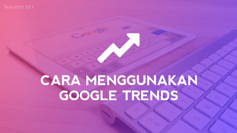 Menggunakan Google Trend untuk Pemula