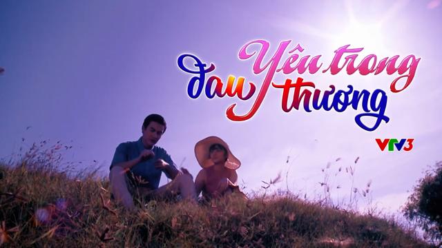 Yêu Trong Đau Thương Trọn Bộ Tập Cuối (Phim Việt Nam VTV3)