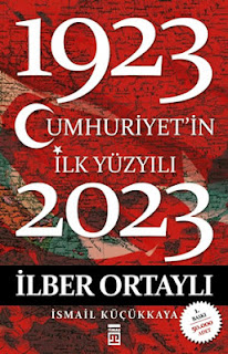 Ilber Ortaylı / İsmail Küçükkaya - Cumhuriyet'in Ilk Yüzyılı