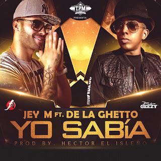 Yo Sabia, De La Ghetto, reggaeton, Jey M