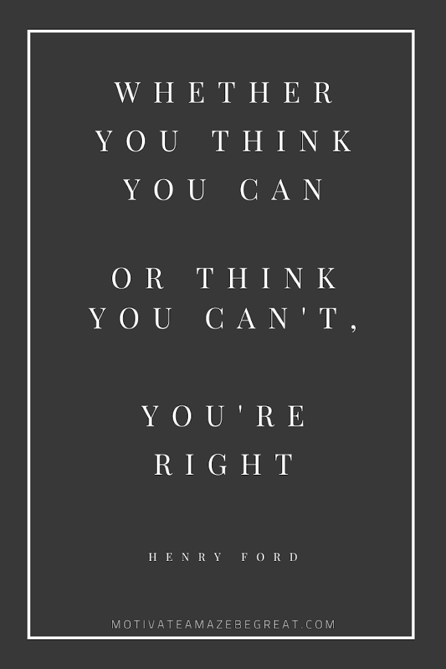 "44 Short Success Quotes And Sayings:  ""Whether you think you can or think you can't, you're right."" – Henry Ford"