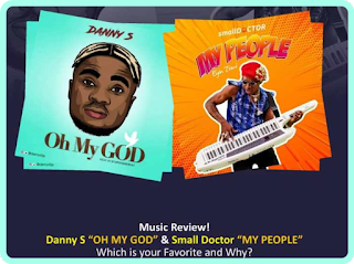 Music Review! Danny S' Oh My God And Small Doctor's My People, Which Is Your Favorite And Why?