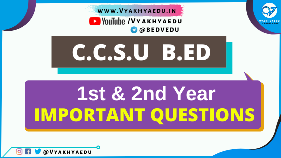 B.ED (CCSU, Meerut) Important Questions (All Subject) for 1st and 2nd Year