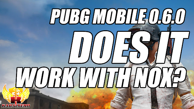 PUBG MOBILE On PC • Update 0.6.0 • Does It Work With NOX Player?
