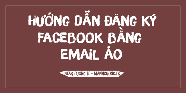 Hướng dẫn đăng ký Facebook bằng email ảo