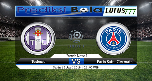 Prediksi Toulouse vs Paris Saint Germany Tanggal 1 April 2019
