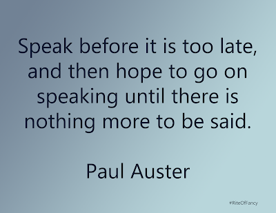 """Speak before it is too late, and then hope to go on speaking until there is nothing more to be said"""